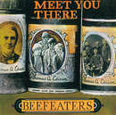Meet You There/Beefeaters