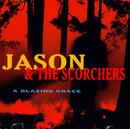 A Blazing Grace/Jason & The Scorchers