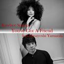 You've Got A Friend (feat. Masayoshi Yamazaki)/Kandace Springs