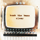 Clear/Bomb The Bass