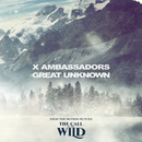 """Great Unknown (From The Motion Picture """"The Call Of The Wild"""")/X Ambassadors"""