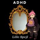 Lille Spejl/ADHD