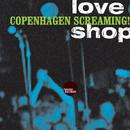 Copenhagen Screaming!/Love Shop