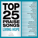 Top 25 Praise Songs - Living Hope/Maranatha! Music