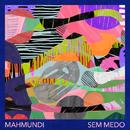 Sem Medo/Mahmundi