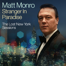 Stranger In Paradise - The Lost New York Sessions/Matt Monro