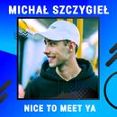 Nice To Meet Ya (Digster Spotlight)/Michał Szczygieł