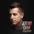 I Still Believe: The Greatest Hits/Jeremy Camp