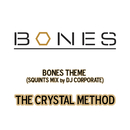 "Bones Theme (From ""Bones""/Squints Mix by DJ Corporate)/The Crystal Method"