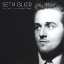 If I Could Change One Thing/Seth Glier