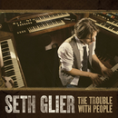 The Trouble With People/Seth Glier