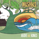 Above The Bones/MISHKA