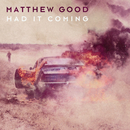 Had It Coming/Matthew Good