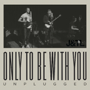 Only To Be With You (Unplugged)/Judah & the Lion