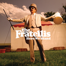 Here We Stand (other BPs international)/The Fratellis