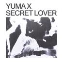 Secret Lover/Yuma X