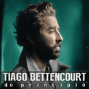 Do Princípio (Deluxe)/Tiago Bettencourt