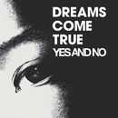 YES AND NO/DREAMS COME TRUE