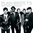 Big Bad World/Plain White T's