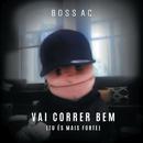 Vai Correr Bem (Tu És Mais Forte)/Boss AC