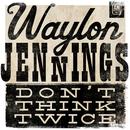 Don't Think Twice/Waylon Jennings