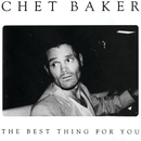 The Best Thing For You/Chet Baker