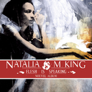 Flesh Is Speaking/Natalia King