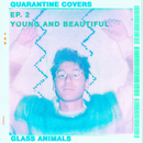 Young And Beautiful (Quarantine Covers Ep. 2)/Glass Animals