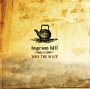 Why The Wait/Ingram Hill