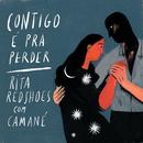 Contigo é Pra Perder (Radio Edit) (feat. Camané)/Rita Redshoes