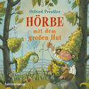 Hörbe mit dem großen Hut/Otfried Preußler