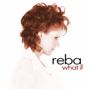 What If/Reba McEntire