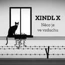 Něco je ve vzduchu/Xindl X