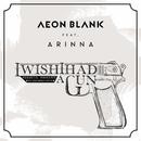 I Wish I Had A Gun (Acoustic Version) (feat. Arinna)/Aeon Blank