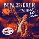 Wer sagt das?! Zugabe! (Live in Berlin / 2019)/Ben Zucker