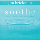 Soothe: How To Find Calm Amid Everyday Chaos (Vol. 1)/Jim Brickman