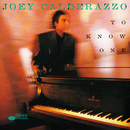 To Know One/Joey Calderazzo