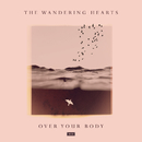 Over Your Body/The Wandering Hearts