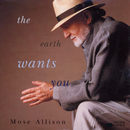 The Earth Wants You/Mose Allison