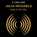 Give It To You (from Songland)/Julia Michaels
