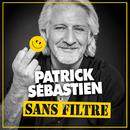 Sans filtre/Patrick Sébastien