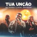 Tua Unção (Ao Vivo) (feat. Ministério Nova Jerusalém)/Eli Soares