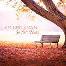 So Far Away/Jim Brickman