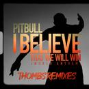 I Believe That We Will Win (World Anthem) (Thombs Remixes)/Pitbull