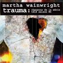 Trauma: Chansons de la série télé Saison #4/Martha Wainwright