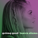Getting Good (feat. Trisha Yearwood)/Lauren Alaina