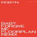 Baby Forgive Me (Floorplan Remix)/Robyn