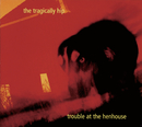 Trouble At The Henhouse/The Tragically Hip