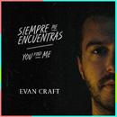 Siempre Me Encuentras (You Find Me)/Evan Craft
