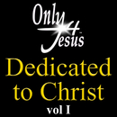 Only 4 Jesus Dedicated To Christ (Vol. 1)/Various Artists